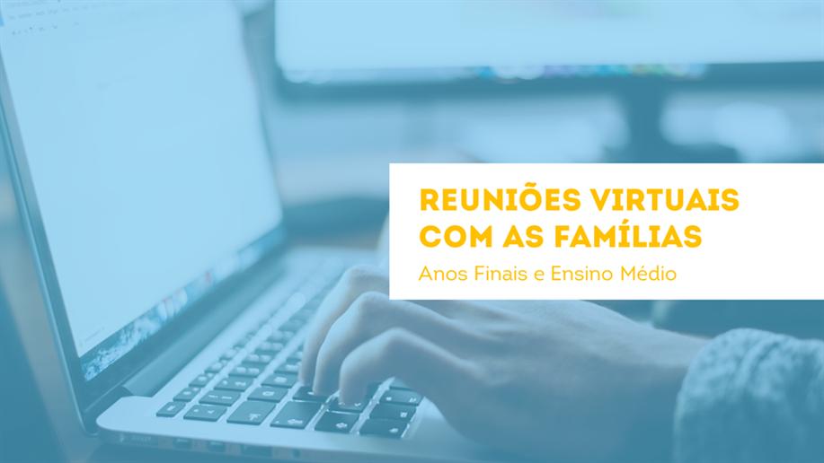 Confira o cronograma das webinars com as famílias dos Anos Finais e Ensino Médio